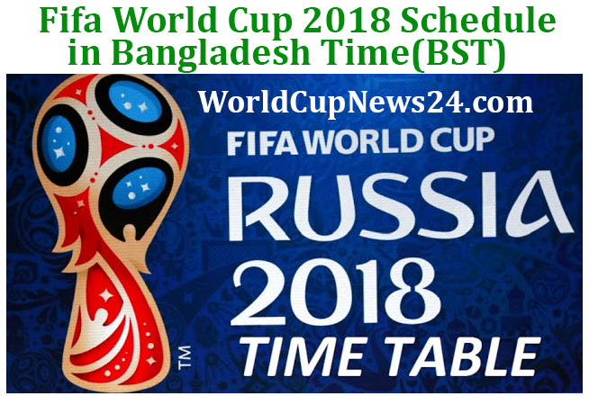 FIFA World Cup 2018 Fixture/Schedule in Bangladesh Time (BST)