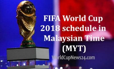 Fifa world cup 2018 schedule in Malaysia time (MYT)