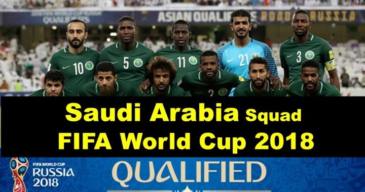Saudi Arabia Final Squad for World Cup 2018, player & match info